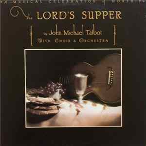 John Michael Talbot With Choir & Orchestra - The Lord's Supper Album